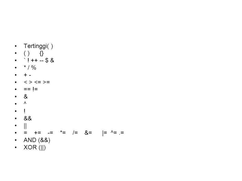 Tertinggi( ) ( ) {} ` ! ++ -- $ & * / % + - < > <= >= == != & ^ ! && || = += -= *= /= &= |= ^= .=