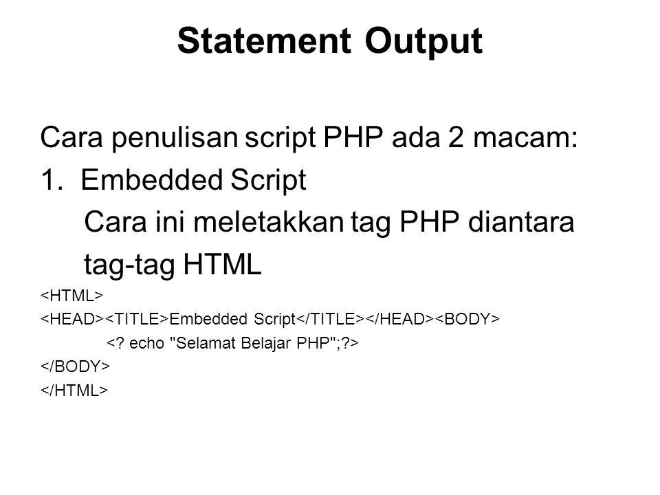 Statement Output Cara penulisan script PHP ada 2 macam: