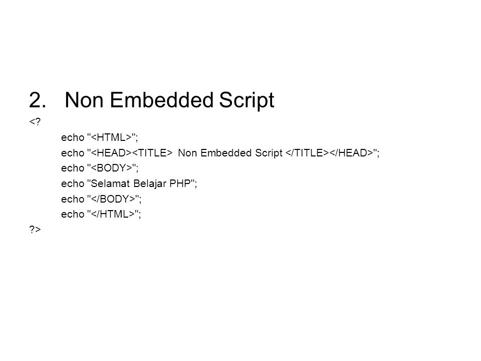 2. Non Embedded Script < echo <HTML> ;