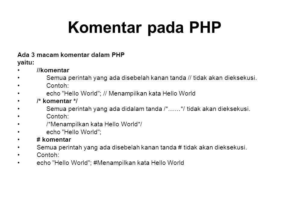 Komentar pada PHP Ada 3 macam komentar dalam PHP yaitu: //komentar