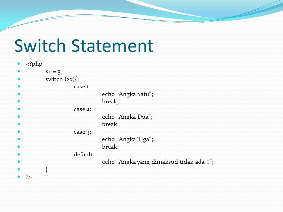 Switch Statement < php $x = 3; switch ($x){ case 1: