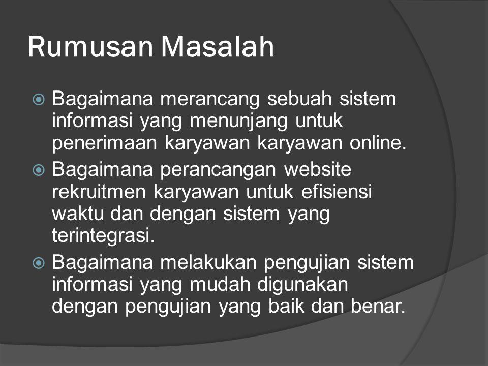 Rumusan Masalah Bagaimana merancang sebuah sistem informasi yang menunjang untuk penerimaan karyawan karyawan online.