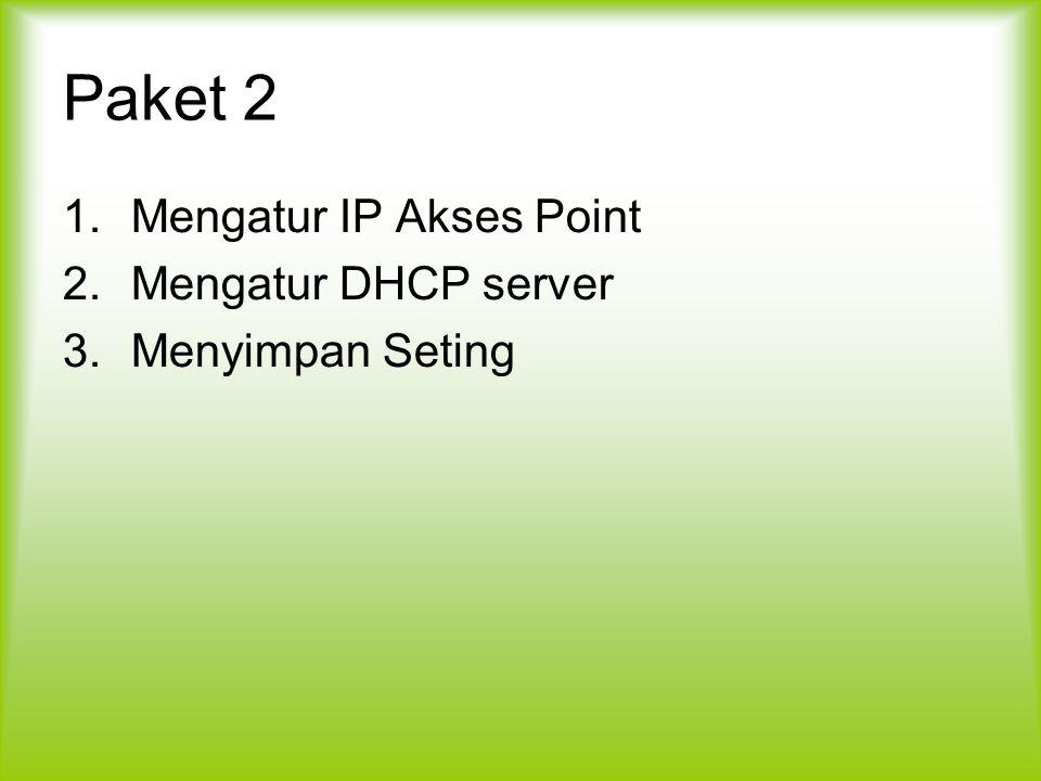 Paket 2 Mengatur IP Akses Point Mengatur DHCP server Menyimpan Seting