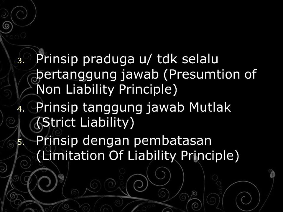 Prinsip praduga u/ tdk selalu bertanggung jawab (Presumtion of Non Liability Principle)