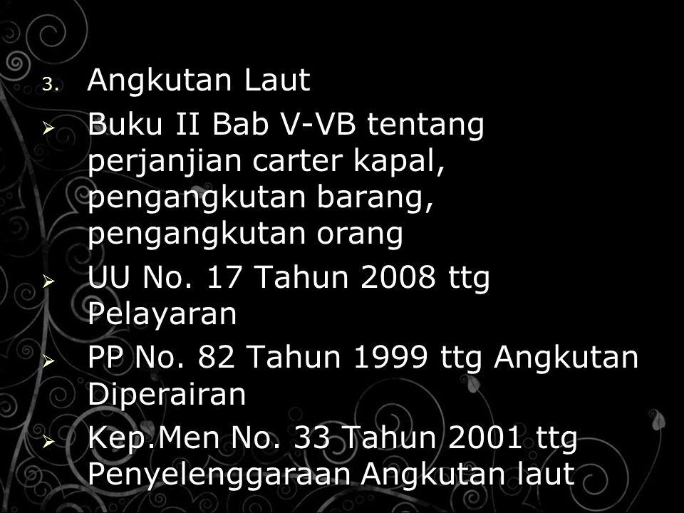 Angkutan Laut Buku II Bab V-VB tentang perjanjian carter kapal, pengangkutan barang, pengangkutan orang.