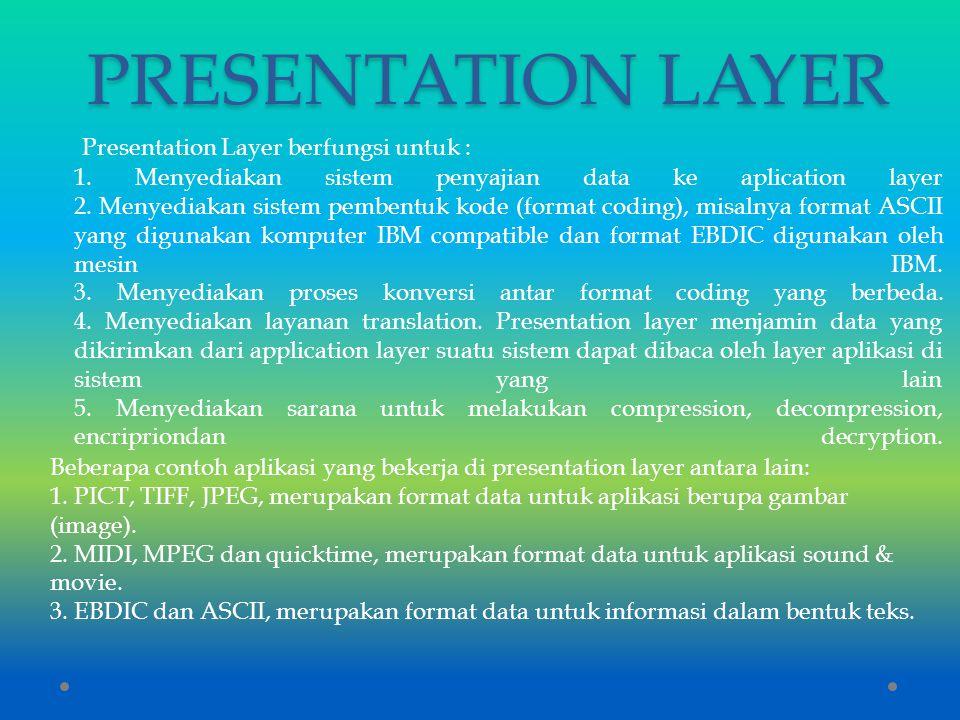 PRESENTATION LAYER Presentation Layer berfungsi untuk :