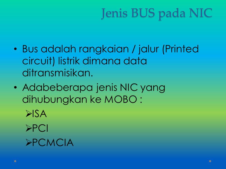 Jenis BUS pada NIC Bus adalah rangkaian / jalur (Printed circuit) listrik dimana data ditransmisikan.