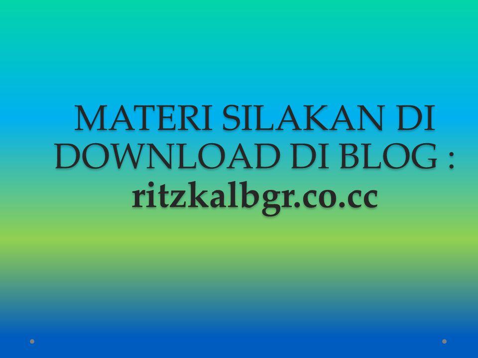 MATERI SILAKAN DI DOWNLOAD DI BLOG : ritzkalbgr.co.cc
