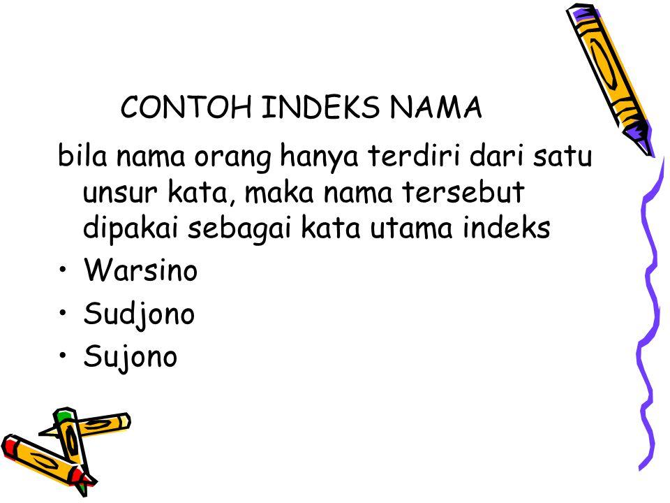 CONTOH INDEKS NAMA bila nama orang hanya terdiri dari satu unsur kata, maka nama tersebut dipakai sebagai kata utama indeks.