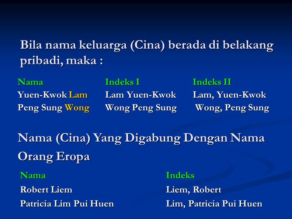 Bila nama keluarga (Cina) berada di belakang pribadi, maka :