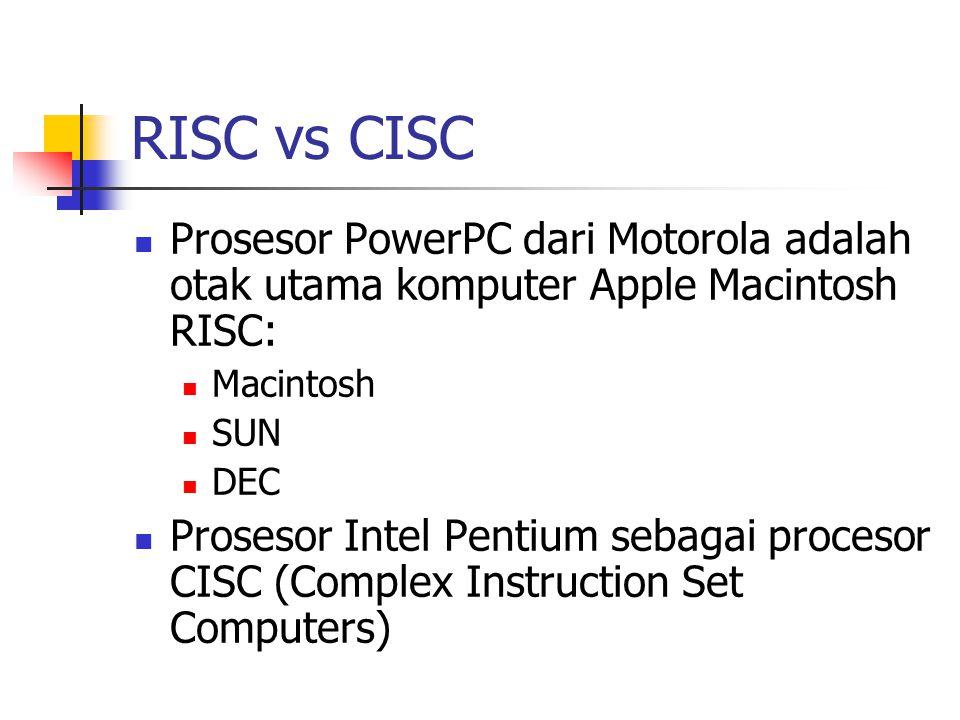 RISC vs CISC Prosesor PowerPC dari Motorola adalah otak utama komputer Apple Macintosh RISC: Macintosh.
