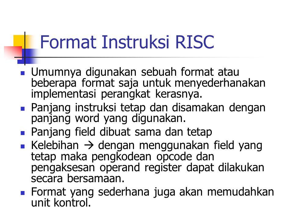 Format Instruksi RISC Umumnya digunakan sebuah format atau beberapa format saja untuk menyederhanakan implementasi perangkat kerasnya.