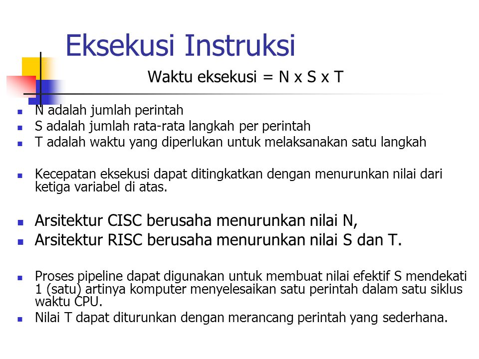 Eksekusi Instruksi Waktu eksekusi = N x S x T