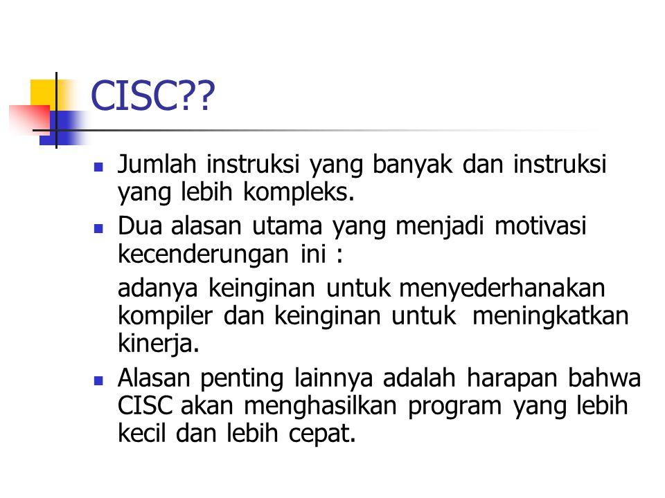 CISC Jumlah instruksi yang banyak dan instruksi yang lebih kompleks.