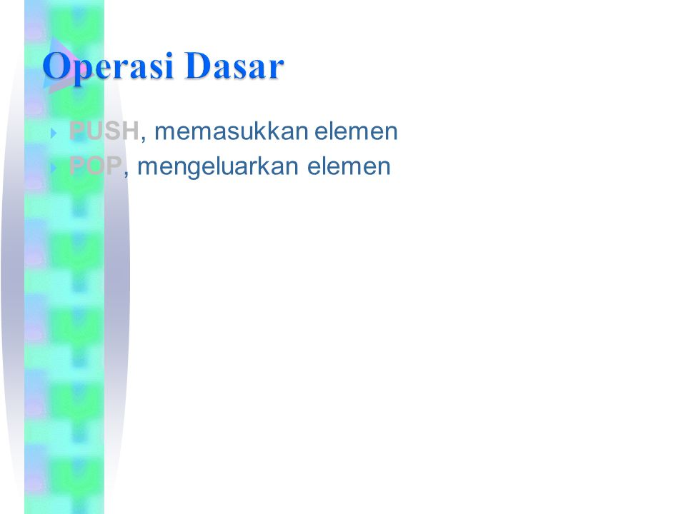Operasi Dasar PUSH, memasukkan elemen POP, mengeluarkan elemen 19