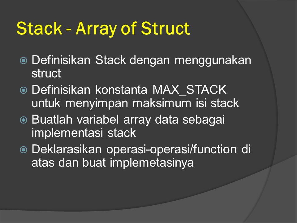 Stack - Array of Struct Definisikan Stack dengan menggunakan struct
