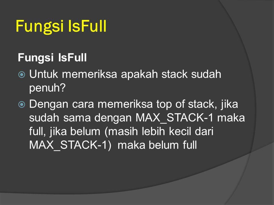 Fungsi IsFull Fungsi IsFull Untuk memeriksa apakah stack sudah penuh