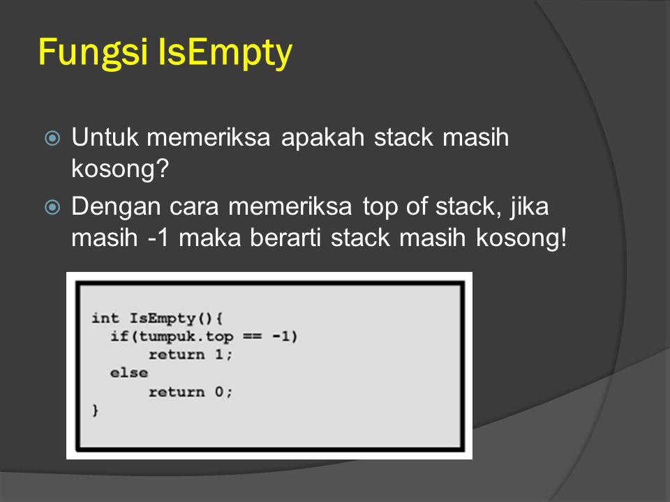 Fungsi IsEmpty Untuk memeriksa apakah stack masih kosong