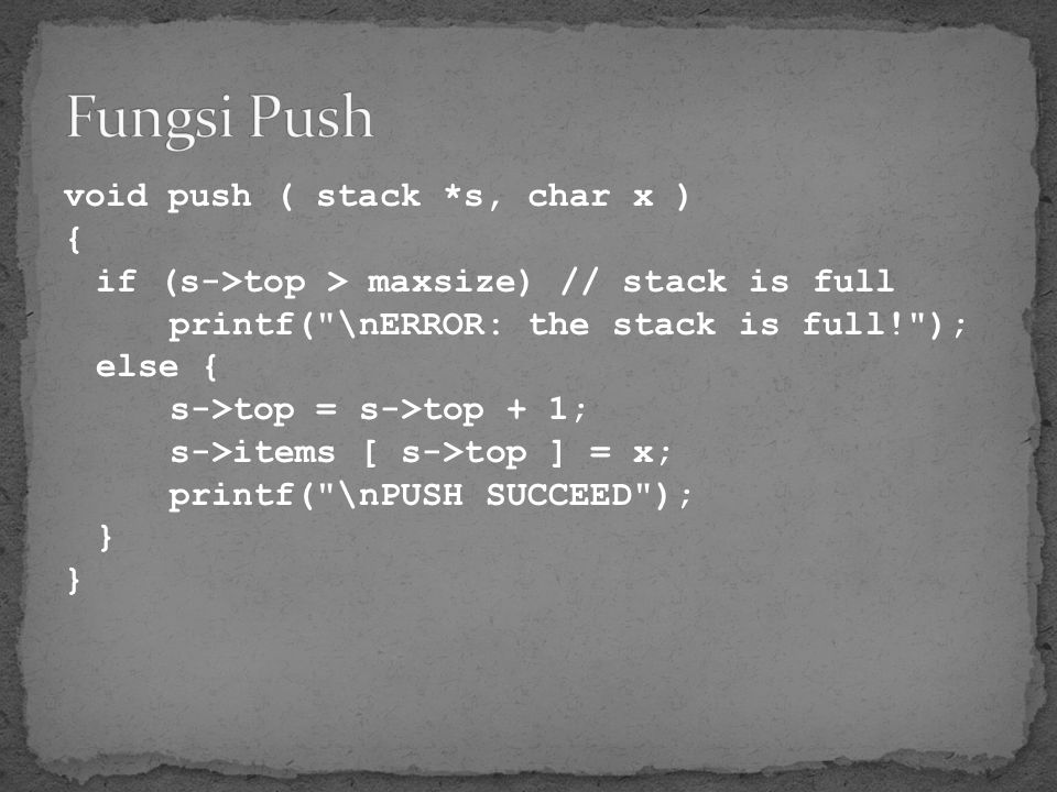 Fungsi Push void push ( stack *s, char x ) {