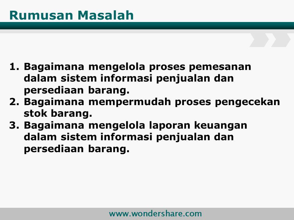 Rumusan Masalah Bagaimana mengelola proses pemesanan dalam sistem informasi penjualan dan persediaan barang.