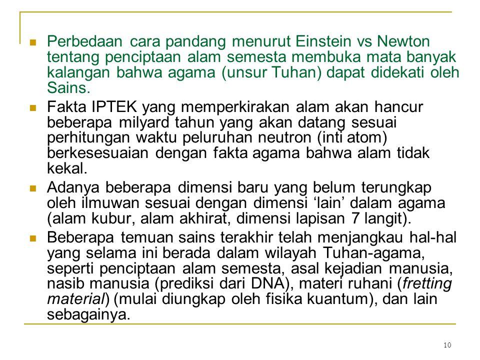Perbedaan cara pandang menurut Einstein vs Newton tentang penciptaan alam semesta membuka mata banyak kalangan bahwa agama (unsur Tuhan) dapat didekati oleh Sains.
