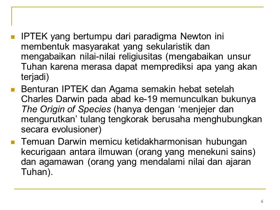IPTEK yang bertumpu dari paradigma Newton ini membentuk masyarakat yang sekularistik dan mengabaikan nilai-nilai religiusitas (mengabaikan unsur Tuhan karena merasa dapat memprediksi apa yang akan terjadi)