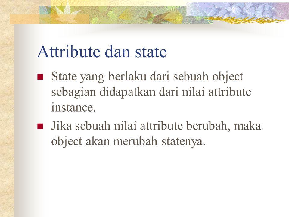 Attribute dan state State yang berlaku dari sebuah object sebagian didapatkan dari nilai attribute instance.
