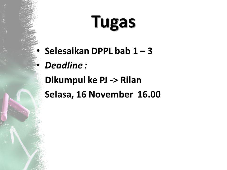 Tugas Selesaikan DPPL bab 1 – 3 Deadline : Dikumpul ke PJ -> Rilan