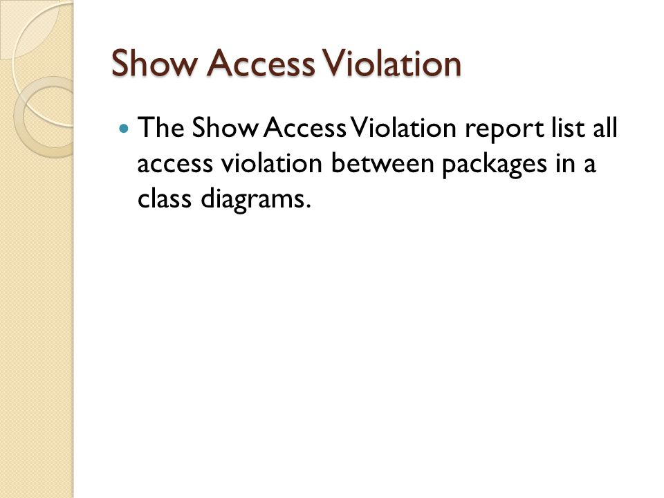 Show Access Violation The Show Access Violation report list all access violation between packages in a class diagrams.