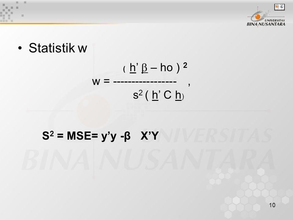 Statistik w w = ----------------- , s2 ( h' C h) S2 = MSE= y'y -β X'Y