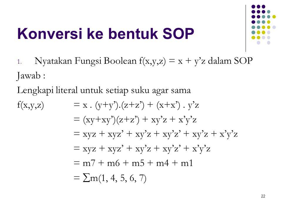 Konversi ke bentuk SOP Nyatakan Fungsi Boolean f(x,y,z) = x + y'z dalam SOP. Jawab : Lengkapi literal untuk setiap suku agar sama.