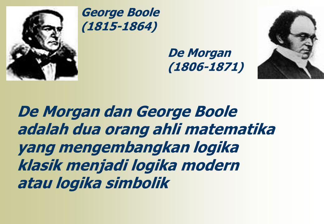 De Morgan dan George Boole adalah dua orang ahli matematika
