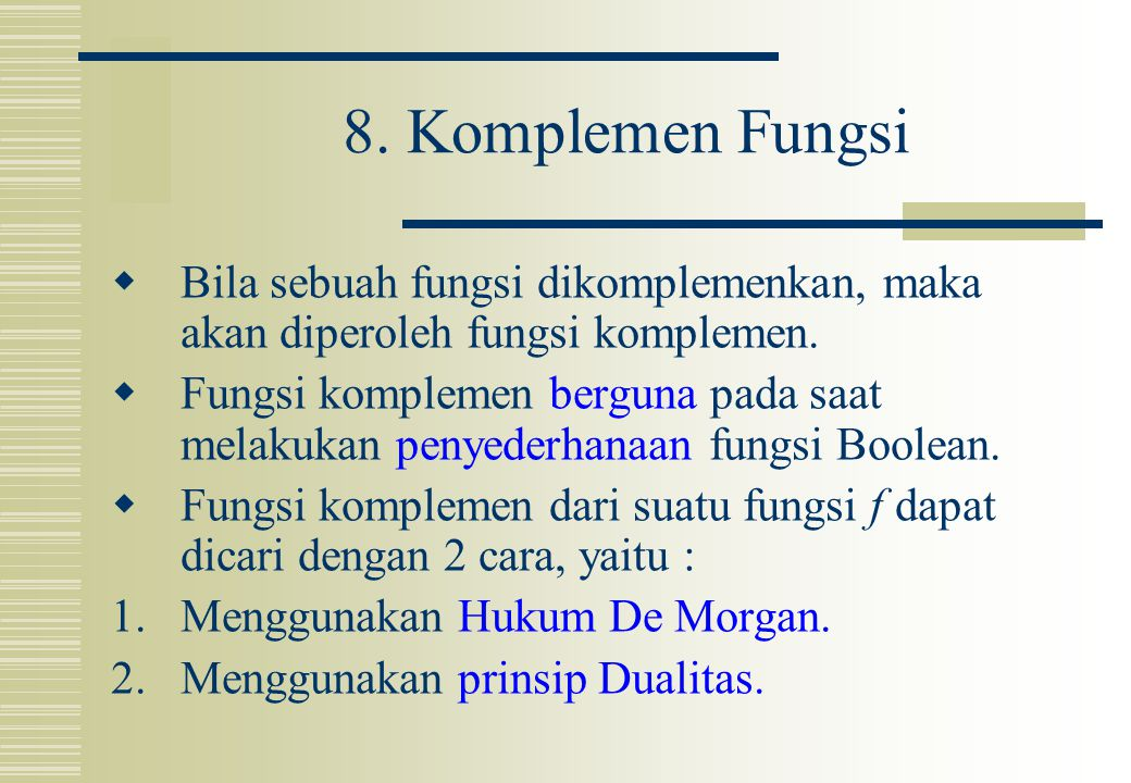 8. Komplemen Fungsi Bila sebuah fungsi dikomplemenkan, maka akan diperoleh fungsi komplemen.