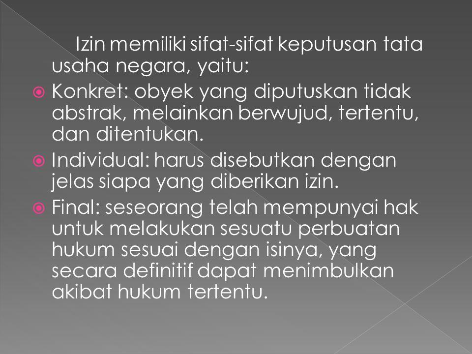Izin memiliki sifat-sifat keputusan tata usaha negara, yaitu: