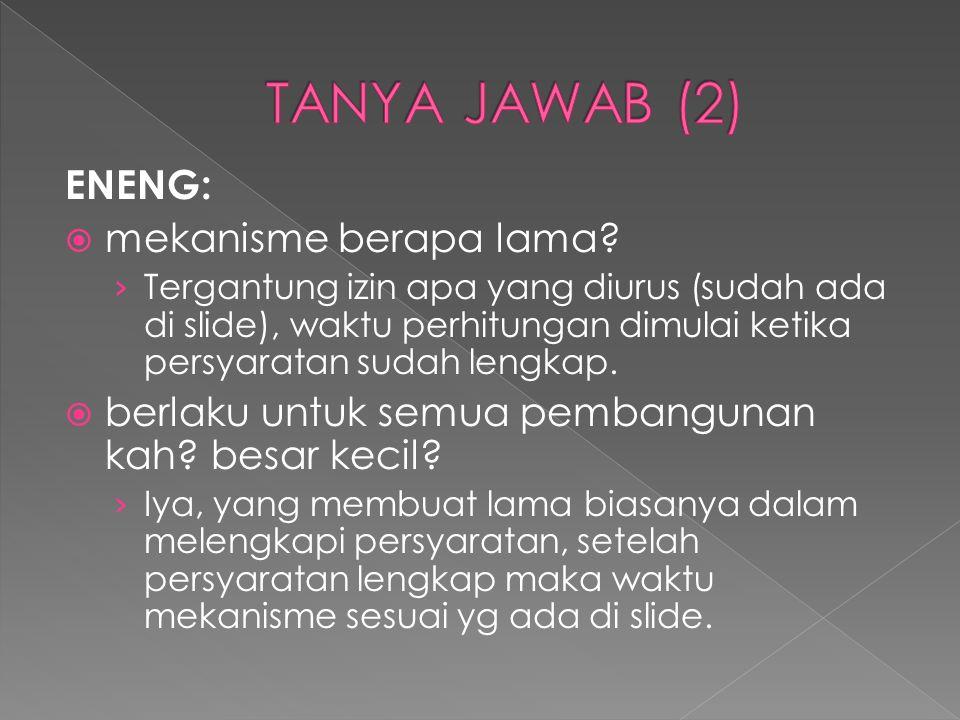 TANYA JAWAB (2) ENENG: mekanisme berapa lama