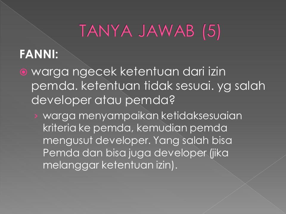TANYA JAWAB (5) FANNI: warga ngecek ketentuan dari izin pemda. ketentuan tidak sesuai. yg salah developer atau pemda