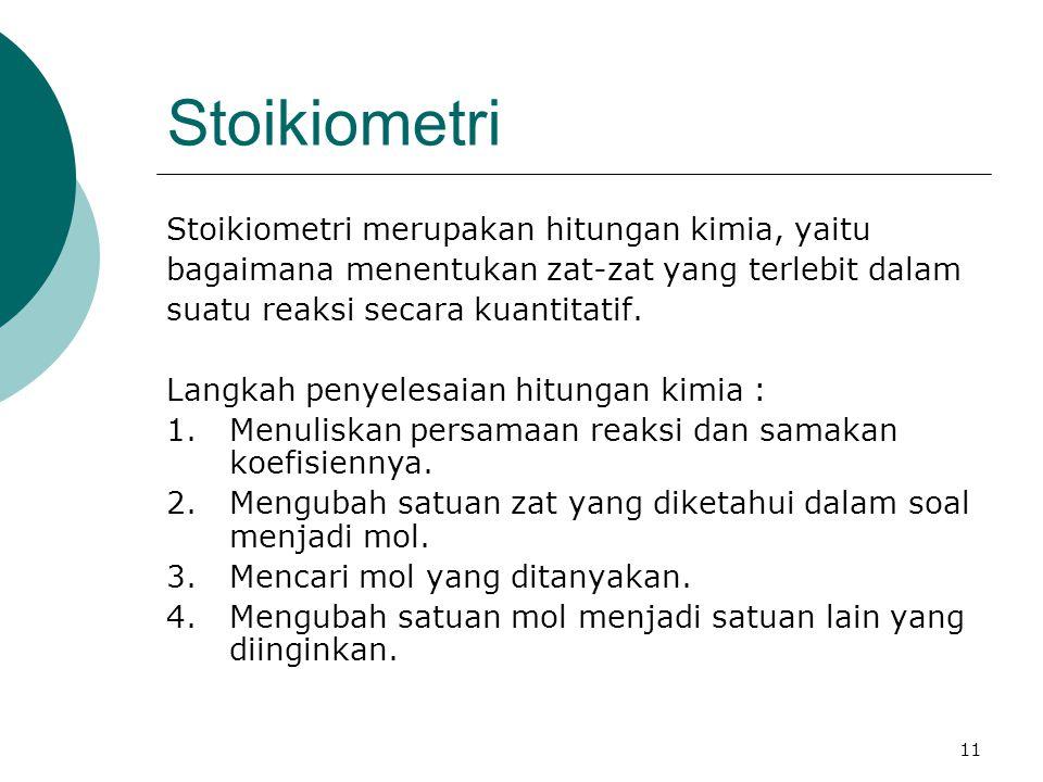 Stoikiometri Stoikiometri merupakan hitungan kimia, yaitu