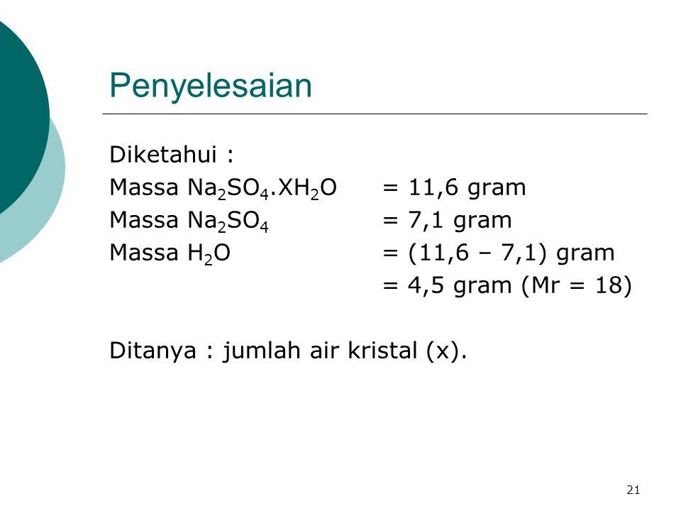 Penyelesaian Diketahui : Massa Na2SO4.XH2O = 11,6 gram