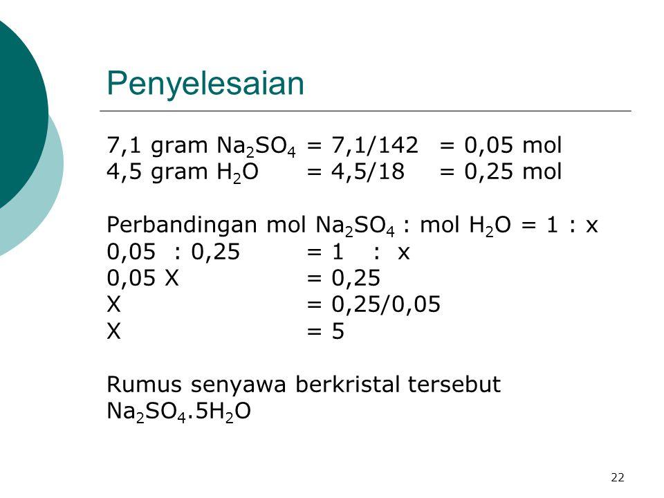 Penyelesaian 7,1 gram Na2SO4 = 7,1/142 = 0,05 mol