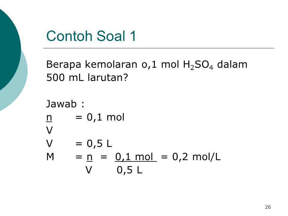 Contoh Soal 1 Berapa kemolaran o,1 mol H2SO4 dalam 500 mL larutan