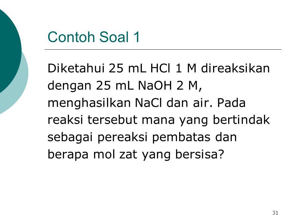 Contoh Soal 1 Diketahui 25 mL HCl 1 M direaksikan