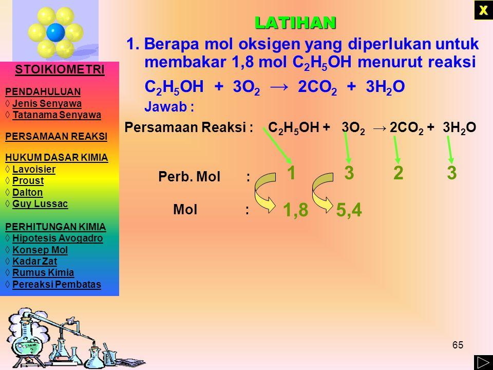 LATIHAN X. 1. Berapa mol oksigen yang diperlukan untuk membakar 1,8 mol C2H5OH menurut reaksi. C2H5OH + 3O2 → 2CO2 + 3H2O.