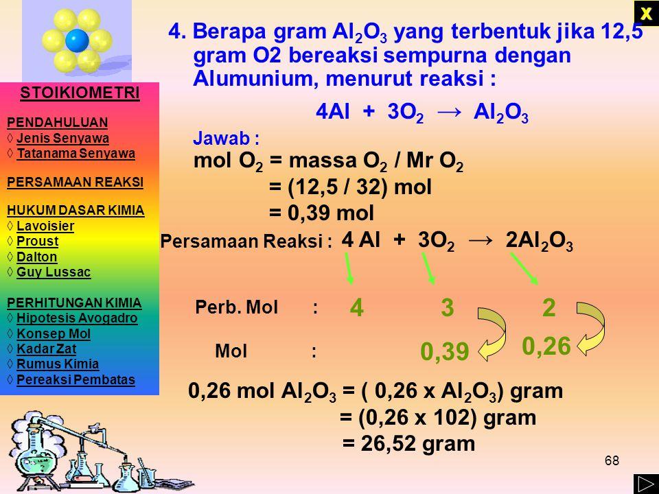 X 4. Berapa gram Al2O3 yang terbentuk jika 12,5 gram O2 bereaksi sempurna dengan Alumunium, menurut reaksi :