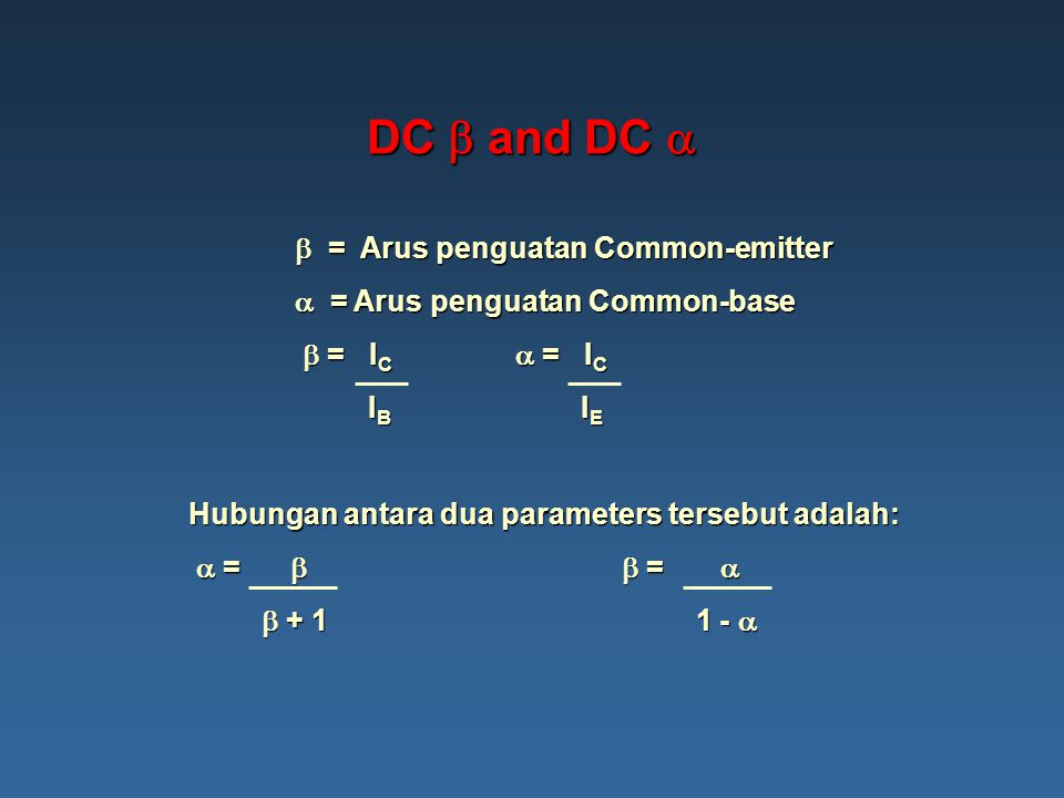 DC  and DC   = Arus penguatan Common-emitter