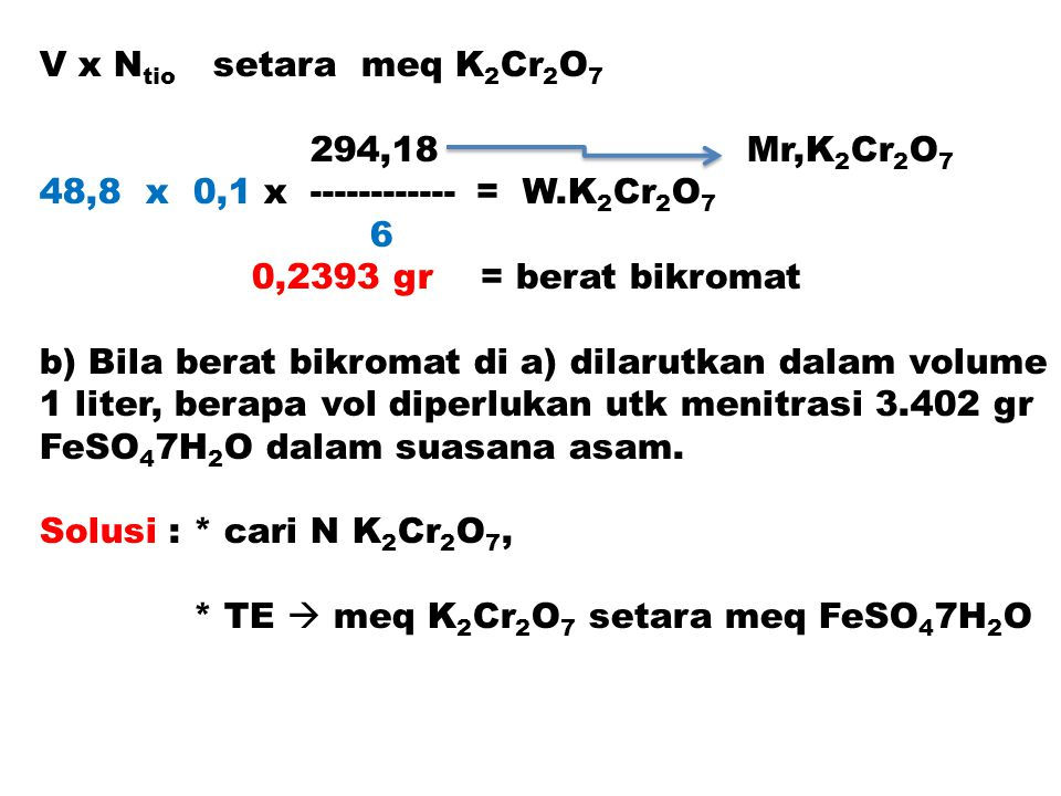 V x Ntio setara meq K2Cr2O7 294,18 Mr,K2Cr2O7. 48,8 x 0,1 x ------------ = W.K2Cr2O7.