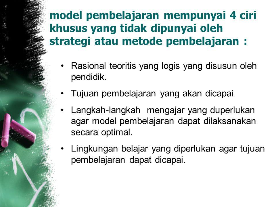 model pembelajaran mempunyai 4 ciri khusus yang tidak dipunyai oleh strategi atau metode pembelajaran :