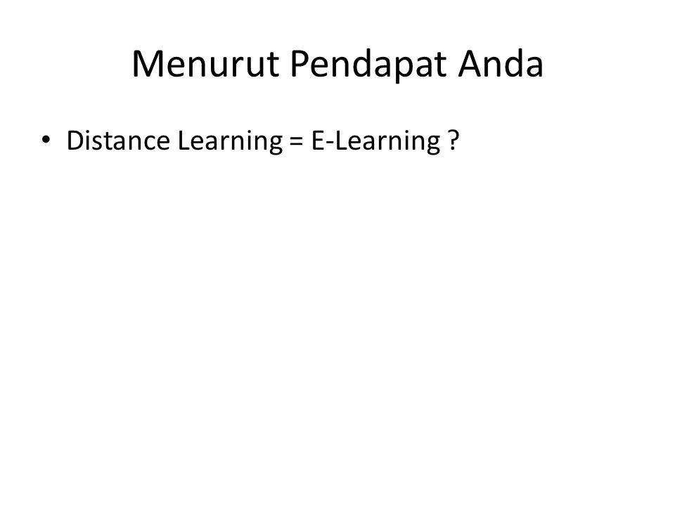 Menurut Pendapat Anda Distance Learning = E-Learning
