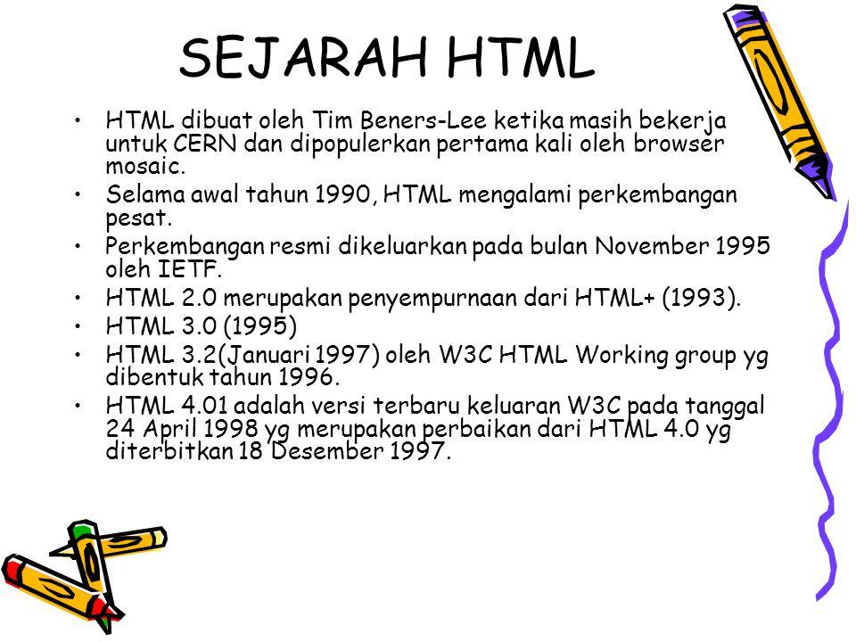 SEJARAH HTML HTML dibuat oleh Tim Beners-Lee ketika masih bekerja untuk CERN dan dipopulerkan pertama kali oleh browser mosaic.