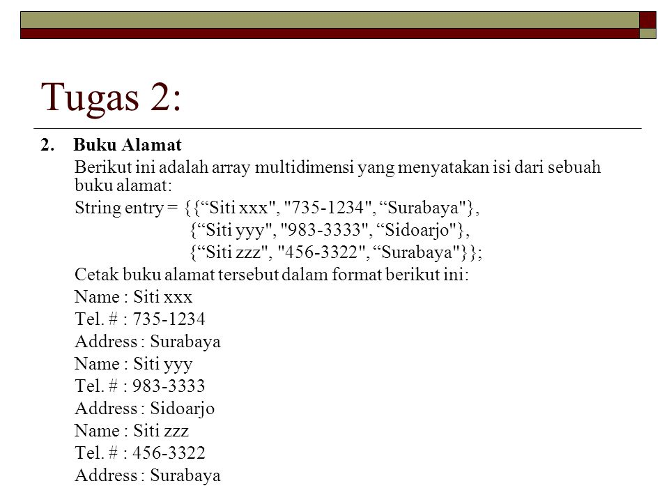 Tugas 2: 2. Buku Alamat. Berikut ini adalah array multidimensi yang menyatakan isi dari sebuah buku alamat: