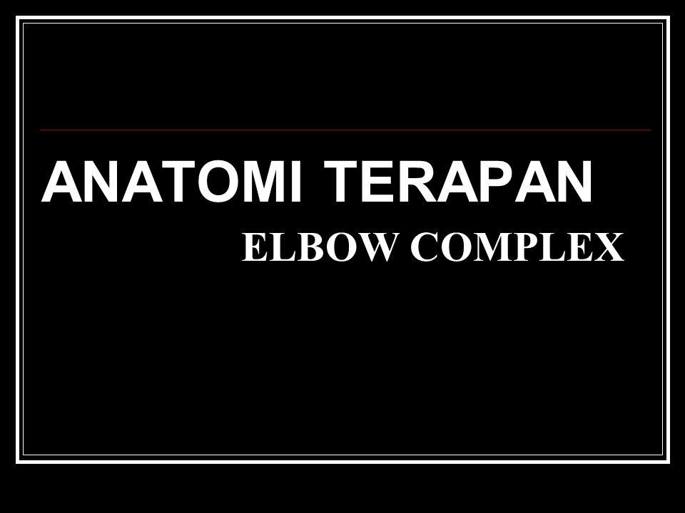 ANATOMI TERAPAN ELBOW COMPLEX